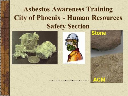 Asbestos Awareness Training City of Phoenix - Human Resources Safety Section.