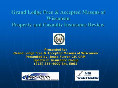 Grand Lodge Free & Accepted Masons of Wisconsin Property and Casualty Insurance Review Presented to: Grand Lodge Free & Accepted Masons of Wisconsin Presented.