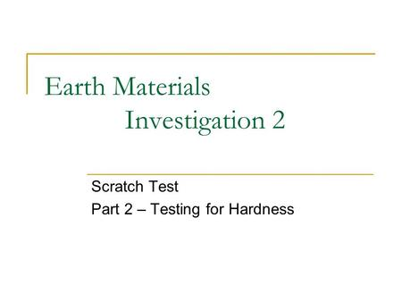 Earth Materials Investigation 2 Scratch Test Part 2 – Testing for Hardness.
