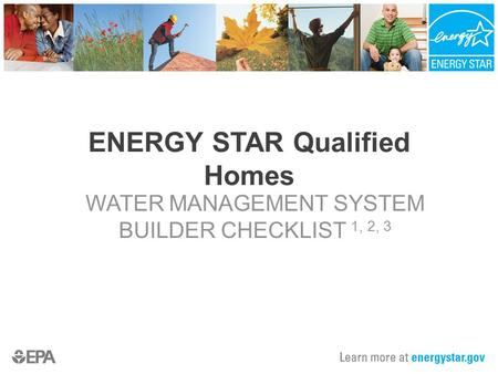 ENERGY STAR Qualified Homes WATER MANAGEMENT SYSTEM BUILDER CHECKLIST 1, 2, 3.