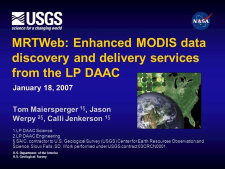 U.S. Department of the Interior U.S. Geological Survey MRTWeb: Enhanced MODIS data discovery and delivery services from the LP DAAC January 18, 2007 Tom.