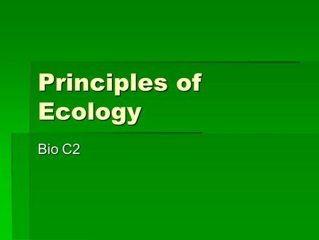 Principles of <strong>Ecology</strong> Bio C2.
