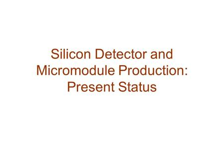 Silicon Detector and Micromodule Production: Present Status.