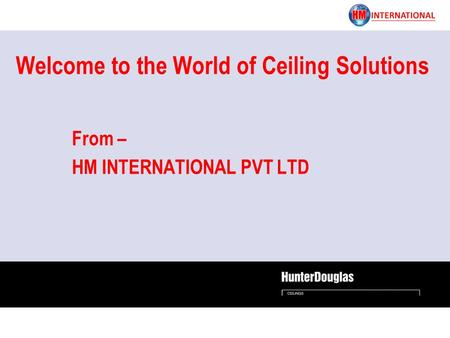 From – HM INTERNATIONAL PVT LTD Welcome to the World of Ceiling Solutions.