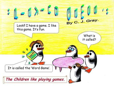 Look!! I have a game. I like this game. Its fun. What is it called? The Children like playing games. It is called the Word Game.