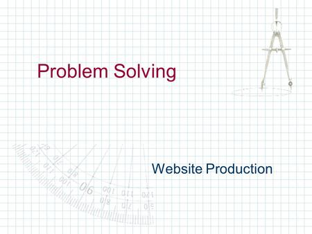 Problem Solving Website Production. Three Phases of Problem Solving Know Need Do.