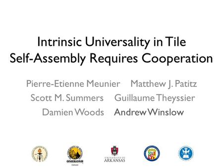 Intrinsic Universality in Tile Self-Assembly Requires Cooperation Pierre-Etienne Meunier Matthew J. Patitz Scott M. Summers Guillaume Theyssier Damien.