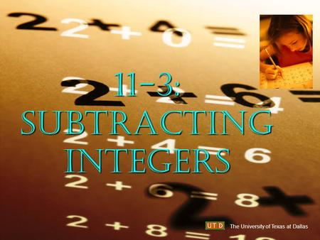 11-3: Subtracting Integers The University of Texas at Dallas.