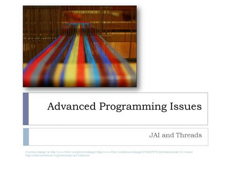 Advanced Programming Issues JAI and Threads Courtesy ndanger at