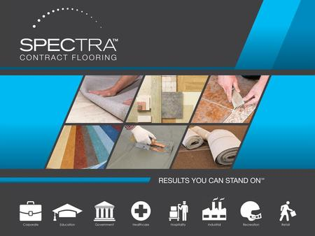 About Spectra Largest commercial flooring contractor in U.S. Over 30 locations nationwide Over 350,000 projects in our portfolio Large bonding capacity,