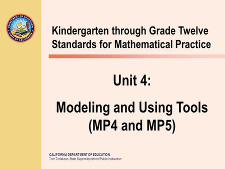 CALIFORNIA DEPARTMENT OF EDUCATION Tom Torlakson, State Superintendent of Public Instruction Kindergarten through Grade Twelve Standards for Mathematical.