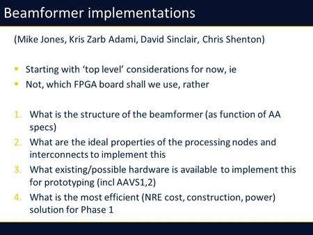 Beamformer implementations (Mike Jones, Kris Zarb Adami, David Sinclair, Chris Shenton) Starting with top level considerations for now, ie Not, which FPGA.