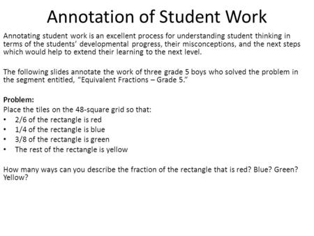 Annotation of Student Work Annotating student work is an excellent process for understanding student thinking in terms of the students developmental progress,