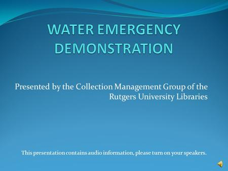 Presented by the Collection Management Group of the Rutgers University Libraries This presentation contains audio information, please turn on your speakers.