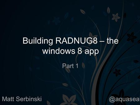 Building RADNUG8 – the windows 8 app Part 1 Matt