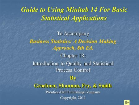 Guide to Using Minitab 14 For Basic Statistical Applications To Accompany Business Statistics: A Decision Making Approach, 8th Ed. Chapter 18: Introduction.
