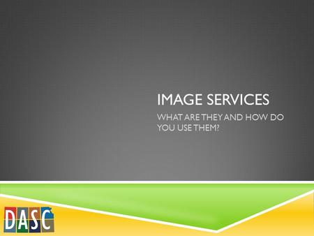 IMAGE SERVICES WHAT ARE THEY AND HOW DO YOU USE THEM?