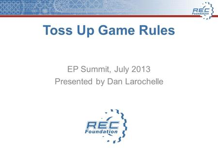 Toss Up Game Rules EP Summit, July 2013 Presented by Dan Larochelle.