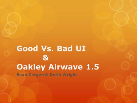 Good Vs. Bad UI & Oakley Airwave 1.5 Sean Gergen & Derik Wright.