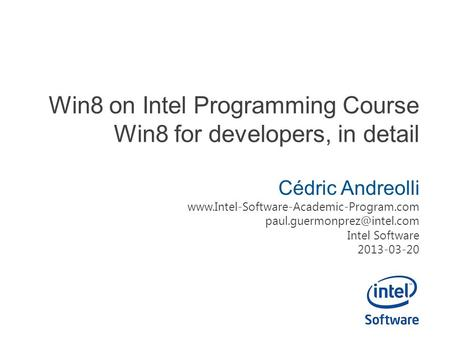 Win8 on Intel Programming Course Win8 for developers, in detail Cédric Andreolli  Intel.