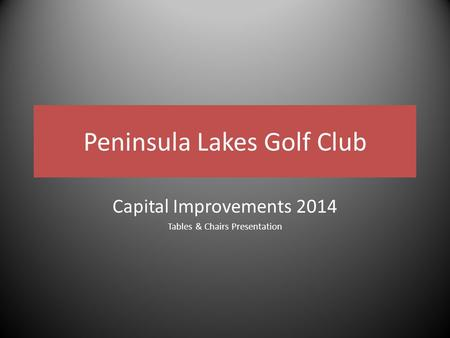 Peninsula Lakes Golf Club Capital Improvements 2014 Tables & Chairs Presentation.