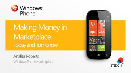 Making Money in Marketplace Today and Tomorrow Analisa Roberts Windows Phone Marketplace.