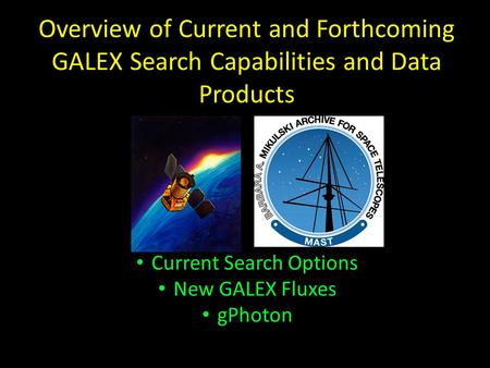 Overview of Current and Forthcoming GALEX Search Capabilities and Data Products Current Search Options New GALEX Fluxes gPhoton.