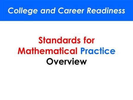 Standards for Mathematical Practice Overview College and Career Readiness.