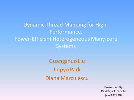Dynamic Thread Mapping for High- Performance, Power-Efficient Heterogeneous Many-core Systems Guangshuo Liu Jinpyo Park Diana Marculescu Presented By Ravi.
