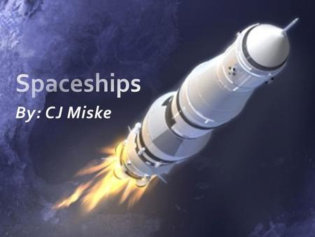 Spaceships By: CJ Miske.