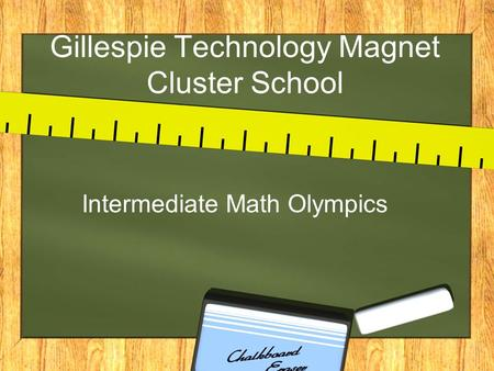 Gillespie Technology Magnet Cluster School Intermediate Math Olympics.