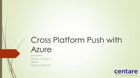 Cross Platform Push with Azure Jason Farrell Centare – Chicago,