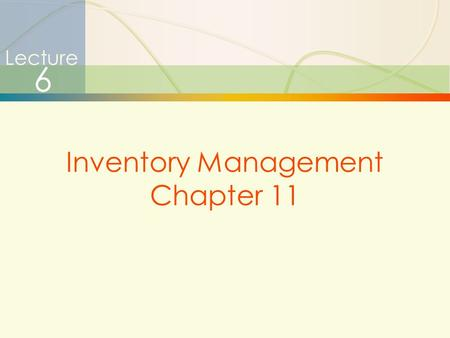 Lecture 6 Inventory Management Chapter 11.