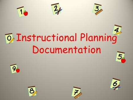 Instructional Planning Documentation. Outcomes Develop an understanding of Instructional Planning Documentation rubric Understand the process of lesson.