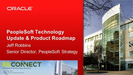 PeopleSoft Technology Update & Product Roadmap Jeff Robbins Senior Director, PeopleSoft Strategy.