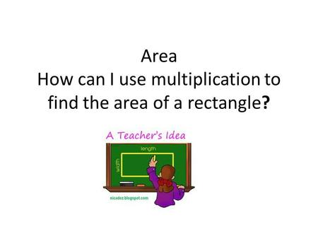 Area How can I use multiplication to find the area of a rectangle?
