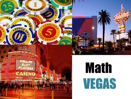 Math VEGAS. Game Rules Recap Minimum Bid= $50 Maximum Bid= $50 less than your total Objective: To help everyone in your team understand the problems and.