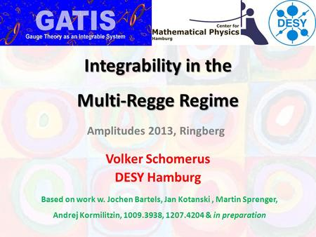 Integrability in the Multi-Regge Regime Volker Schomerus DESY Hamburg Based on work w. Jochen Bartels, Jan Kotanski, Martin Sprenger, Andrej Kormilitzin,