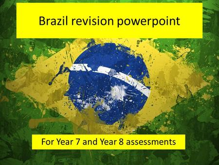 Brazil revision powerpoint For Year 7 and Year 8 assessments.