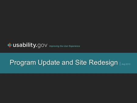 Program Update and Site Redesign Program Update and Site Redesign | Aug 2013.