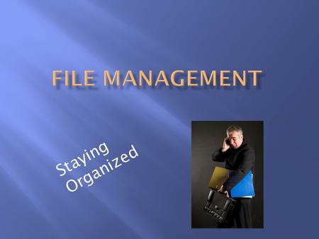 Staying Organized. Files store data or instructions.