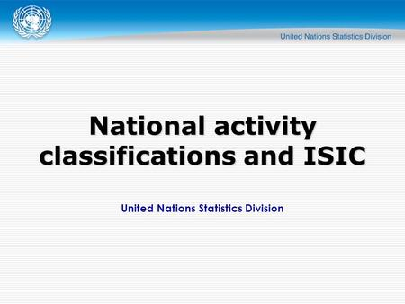 United Nations Statistics Division National activity classifications and ISIC.