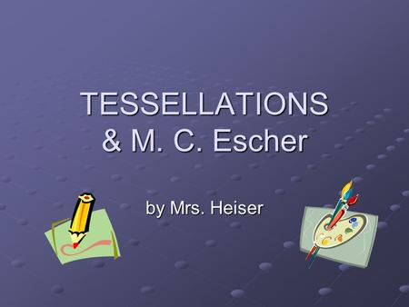 TESSELLATIONS & M. C. Escher by Mrs. Heiser. What are Tessellations? The word 'tessera' in Latin means a small stone cube. They were used to make up 'tessellata'