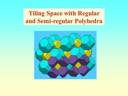 Tiling Space with Regular and Semi-regular Polyhedra