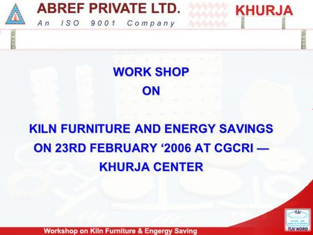WORK SHOP ON KILN FURNITURE AND ENERGY SAVINGS ON 23RD FEBRUARY 2006 AT CGCRI KHURJA CENTER.
