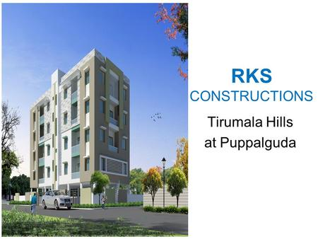 RKS CONSTRUCTIONS Tirumala Hills at Puppalguda. RKS ConstructionsTirumala Hills, Puppalguda2 Located in a pretty neighborhood behind the vast expense.
