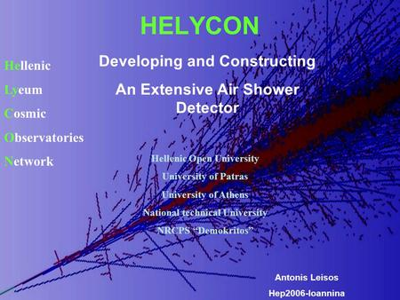 HELYCON Hellenic Lyeum Cosmic Observatories Network Developing and Constructing An Extensive Air Shower Detector Antonis Leisos Hep2006-Ioannina Hellenic.