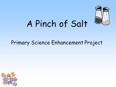 A Pinch of Salt Primary Science Enhancement Project.
