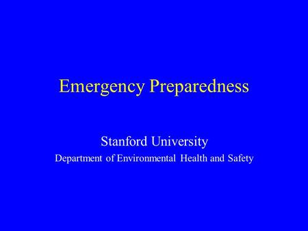 Emergency Preparedness Stanford University Department of Environmental Health and Safety.