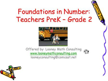 Foundations in Number: Teachers PreK – Grade 2 Offered by: Looney Math Consulting